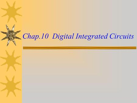 Chap.10 Digital Integrated Circuits. Content  10-1 Introduction  10-2 Feature  10-3 Feature of BJT  10-4 RTL and DTL  10-5 TTL  10-6 ECL  10-7.