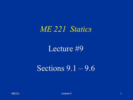 ME221Lecture 91 ME 221 Statics Lecture #9 Sections 9.1 – 9.6.