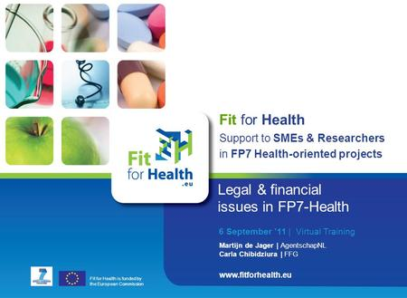 "Www.fitforhealth.eu The copyright © is owned by the author of this document. Please do not duplicate. Disclaimer: the ""Fit for Health project partners."