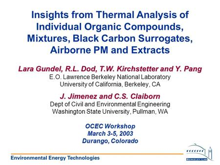 Insights from Thermal Analysis of Individual Organic Compounds, Mixtures, Black Carbon Surrogates, Airborne PM and Extracts Lara Gundel, R.L. Dod, T.W.