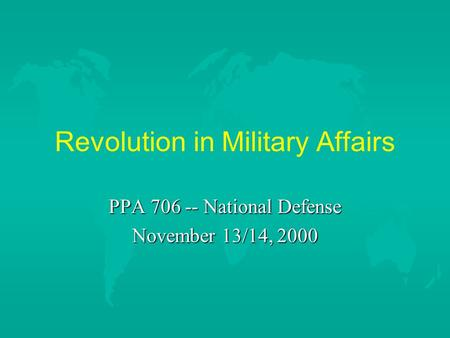 Revolution in Military Affairs PPA 706 -- National Defense November 13/14, 2000.