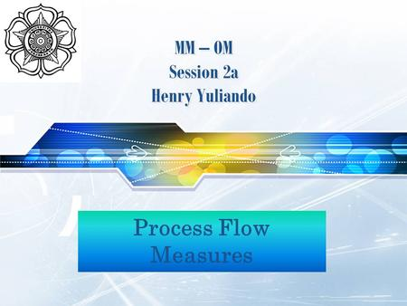 LOGO Process Flow Measures MM – OM Session 2a Henry Yuliando.