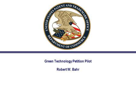 Green Technology Petition Pilot Robert W. Bahr. 2 Green Tech: Discussion Points 1. Authority and Overview: resources / overview 2.Petition Requirement: