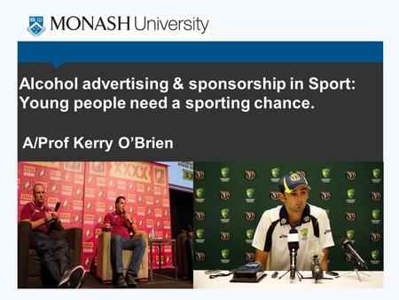 Alcohol advertising & sponsorship in Sport: Young people need a sporting chance. A/Prof Kerry O'Brien.