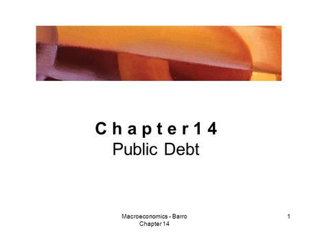 Macroeconomics - Barro Chapter 14 1 C h a p t e r 1 4 Public Debt.