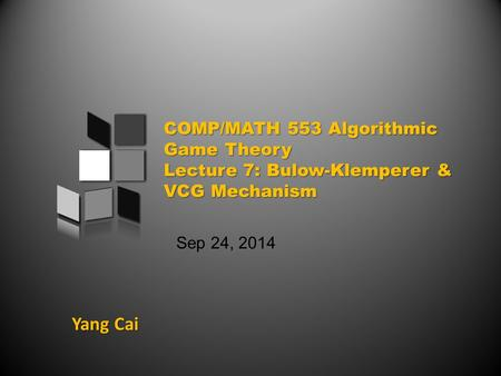 Yang Cai Sep 24, 2014. An overview of today's class Prior-Independent Auctions & Bulow-Klemperer Theorem General Mechanism Design Problems Vickrey-Clarke-Groves.