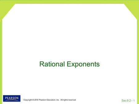 Copyright © 2010 Pearson Education, Inc. All rights reserved Sec 9.2 - 1 Rational Exponents.