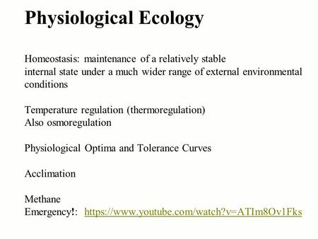 Physiological Ecology Homeostasis: maintenance of a relatively stable internal state under a much wider range of external environmental conditions Temperature.