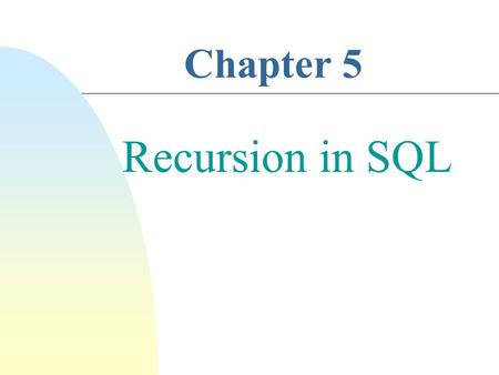 Chapter 5 Recursion in SQL. 2 Example. Let Flights(Flight#, Source_Ctiy, Dest_City) be a relational schema DEN CHI SFO DAL NY UA 930 DL 900 UA 1400 UA.