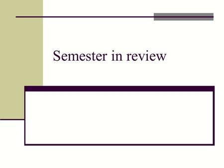 Semester in review. The Final May 7, 6:30pm – 9:45 pm Closed book, ONE PAGE OF NOTES Cumulative Similar format to midterm (probably about 25% longer)
