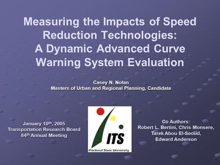 Measuring the Impacts of Speed Reduction Technologies: A Dynamic Advanced Curve Warning System Evaluation Casey N. Nolan Masters of Urban and Regional.