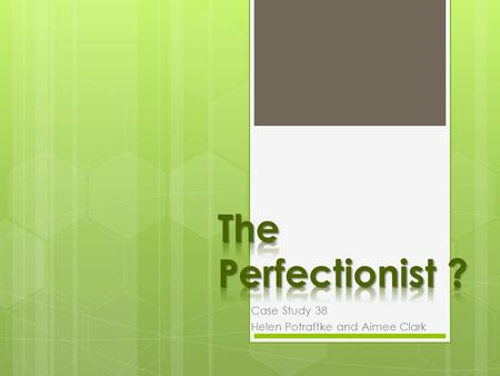 Case Study 38 Helen Potraffke and Aimee Clark.  13-year-old art student in Mr. Mercurio's class.  Does not complete any projects.  Is always dissatisfied.