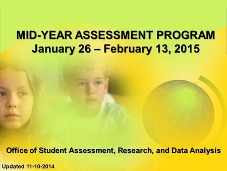 MID-YEAR ASSESSMENT PROGRAM January 26 – February 13, 2015