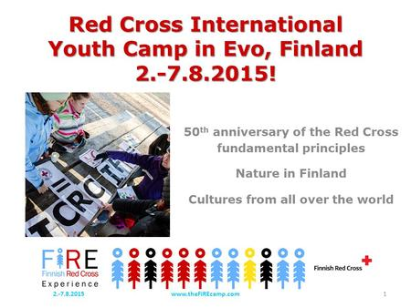 Red Cross International Youth Camp in Evo, Finland 2.-7.8.2015! 50 th anniversary of the Red Cross fundamental principles Nature in Finland Cultures from.