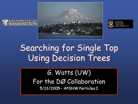 Searching for Single Top Using Decision Trees G. Watts (UW) For the DØ Collaboration 5/13/2005 – APSNW Particles I.