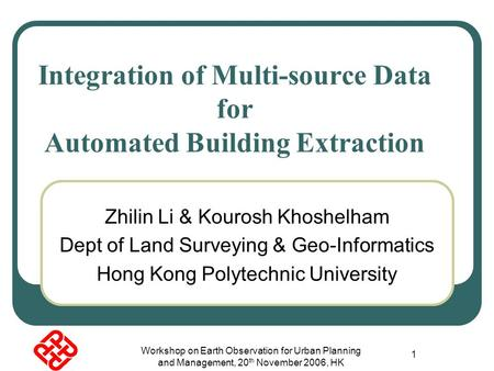 Workshop on Earth Observation for Urban Planning and Management, 20 th November 2006, HK 1 Zhilin Li & Kourosh Khoshelham Dept of Land Surveying & Geo-Informatics.