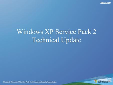 Windows XP Service Pack 2 Technical Update. Windows XP Service Pack 2 Technical Workshop Agenda –Security Overview –Introduce Windows XP Service Pack.