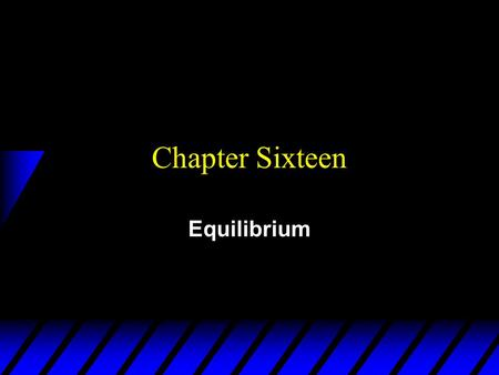 Chapter Sixteen Equilibrium. Market Equilibrium  A market clears or is in equilibrium when the total quantity demanded by buyers exactly equals the total.