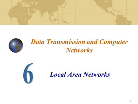 1 Data Transmission and Computer Networks Local Area Networks.