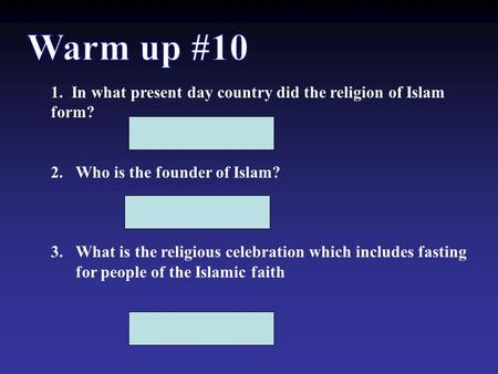 Warm up #10 1. In what present day country did the religion of Islam