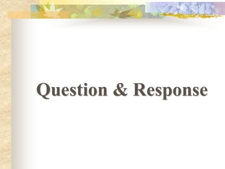Question & Response Who Question When Question What Question Where Question Why Question How Question.