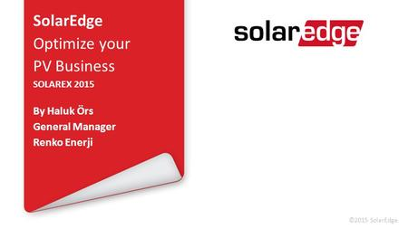 SolarEdge Optimize your PV Business By Haluk Örs General Manager