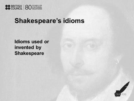 Shakespeare's idioms Idioms used or invented by Shakespeare.