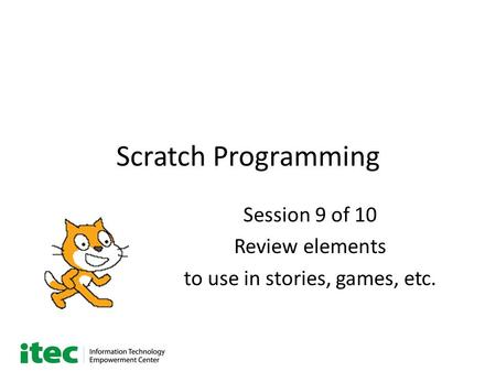 Scratch Programming Session 9 of 10 Review elements to use in stories, games, etc.