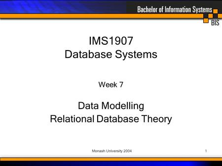 Monash University 20041 Week 7 Data Modelling Relational Database Theory IMS1907 Database Systems.