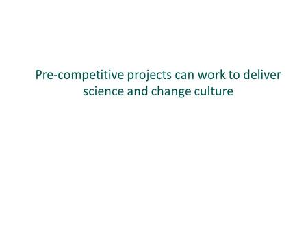 Pre-competitive projects can work to deliver science and change culture.