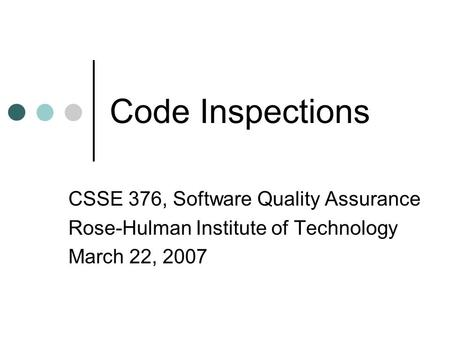 Code Inspections CSSE 376, Software Quality Assurance Rose-Hulman Institute of Technology March 22, 2007.
