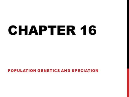 CHAPTER 16 POPULATION GENETICS AND SPECIATION. SECTION 1 GENETIC EQUILIBRIUM Population genetics-is the study of evolution from a genetic point of view.