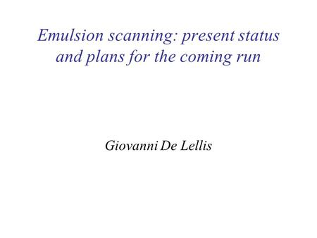 Emulsion scanning: present status and plans for the coming run Giovanni De Lellis.