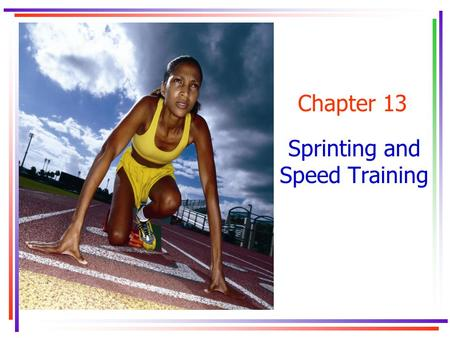 Chapter 13 Sprinting and Speed Training. Key Concepts.