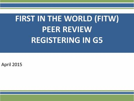 FIRST IN THE WORLD (FITW) PEER REVIEW REGISTERING IN G5 April 2015.