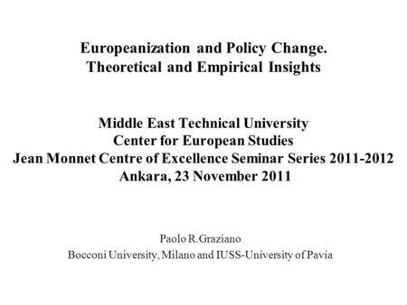 Europeanization and Policy Change. Theoretical and Empirical Insights Middle East Technical University Center for European Studies Jean Monnet Centre of.