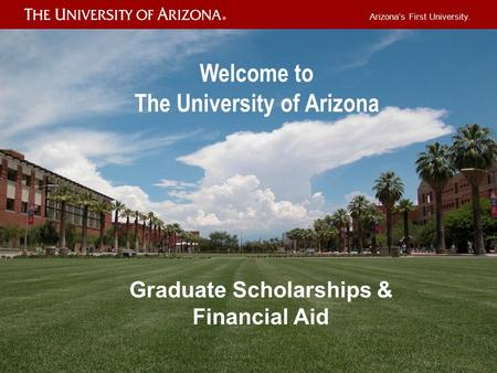Arizona's First University. Welcome to The University of Arizona Graduate Scholarships & Financial Aid.