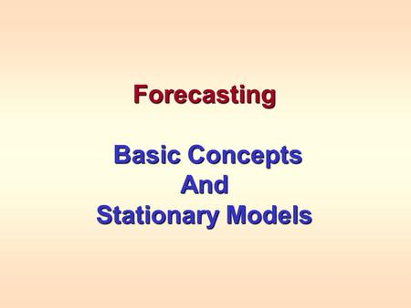 Forecasting Basic Concepts Basic ConceptsAnd Stationary Models.