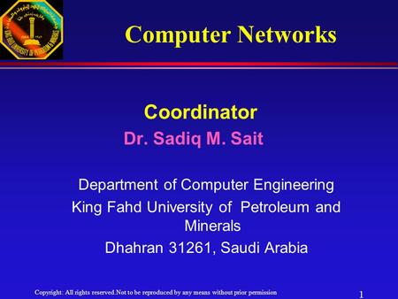 Copyright: All rights reserved.Not to be reproduced by any means without prior permission 1 Coordinator Dr. Sadiq M. Sait Department of Computer Engineering.