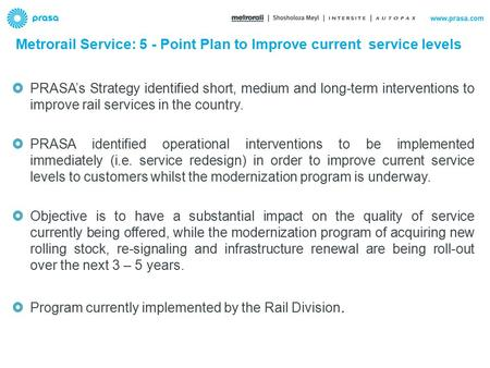  PRASA's Strategy identified short, medium and long-term interventions to improve rail services in the country.  PRASA identified operational interventions.