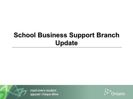 School Business Support Branch Update. SBSB Update 1 Operational Review Refresh:  Nearly half of all school boards have had a change in Senior Business.