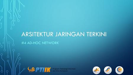 ARSITEKTUR JARINGAN TERKINI #4 AD-HOC NETWORK. WIRELESS MESH NETWORK.