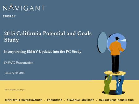 DISPUTES & INVESTIGATIONS ECONOMICS FINANCIAL ADVISORY MANAGEMENT CONSULTING ©2015 Navigant Consulting, Inc. January 30, 2015 2015 California Potential.