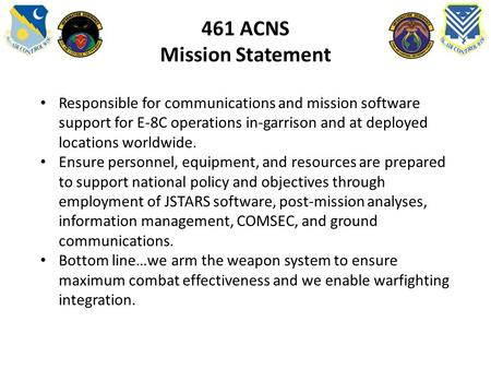 461 ACNS Mission Statement Responsible for communications and mission software support for E-8C operations in-garrison and at deployed locations worldwide.