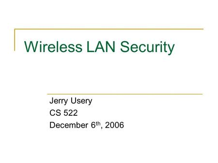 Wireless LAN Security Jerry Usery CS 522 December 6 th, 2006.