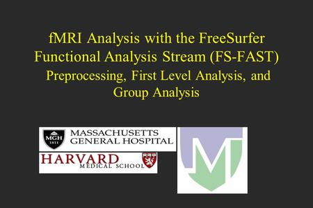FMRI Analysis with the FreeSurfer Functional Analysis Stream (FS-FAST) Preprocessing, First Level Analysis, and Group Analysis.