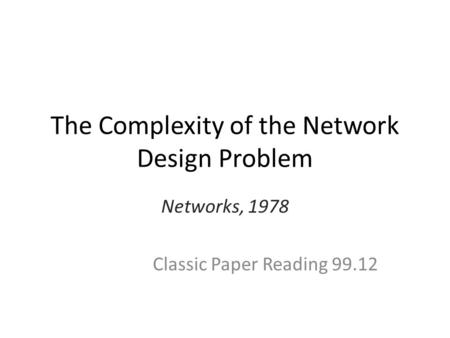 The Complexity of the Network Design Problem Networks, 1978 Classic Paper Reading 99.12.