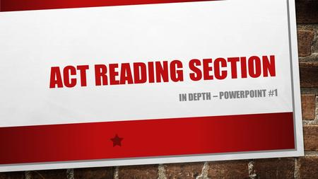 ACT Reading section In depth – powerpoint #1.