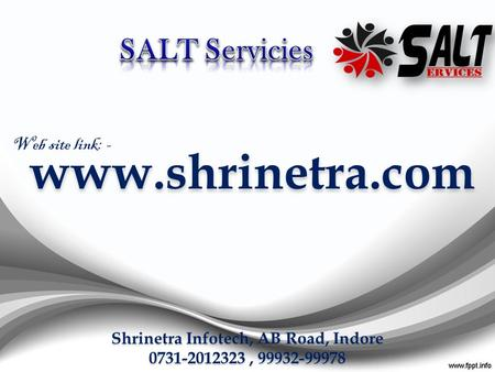 Shrinetra Infotech, AB Road, Indore 0731-2012323, 99932-99978 www.shrinetra.com Web site link: -