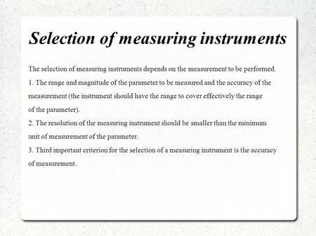 Selection of measuring instruments The selection of measuring instruments depends on the measurement to be performed. 1. The range and magnitude of the.